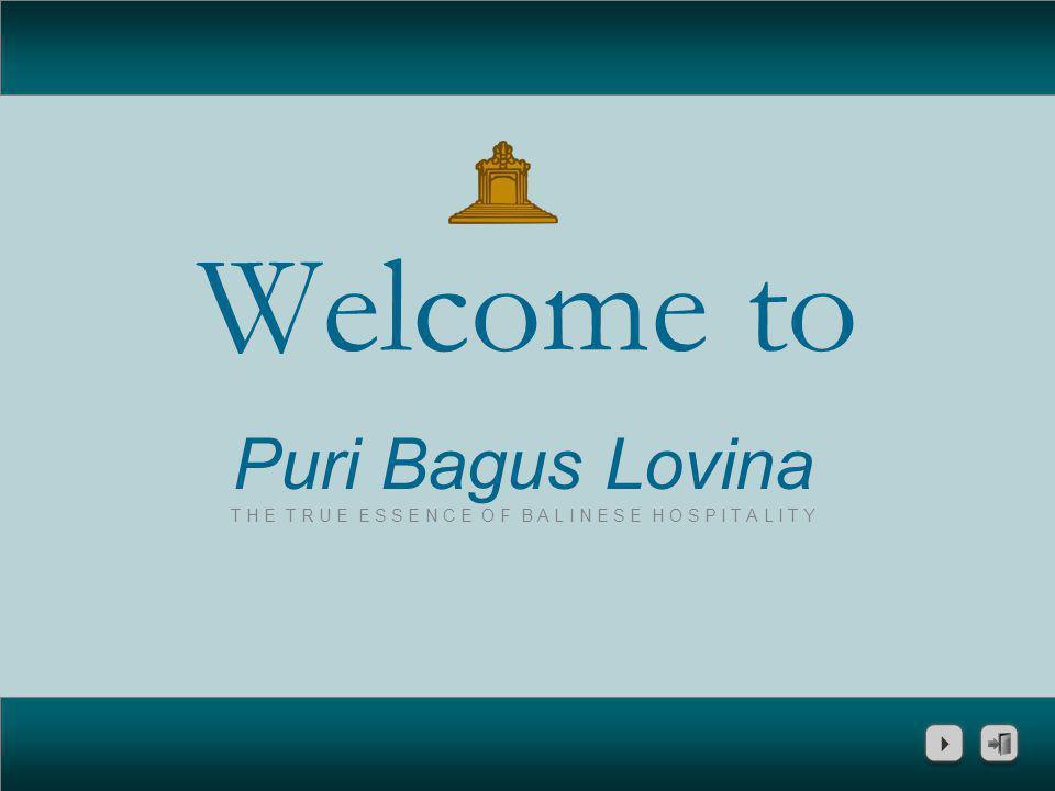 Welcome to Puri Bagus Lovina T H E T R U E E S S E N C E O F B A L I N E S E H O S P I T A L I T Y
