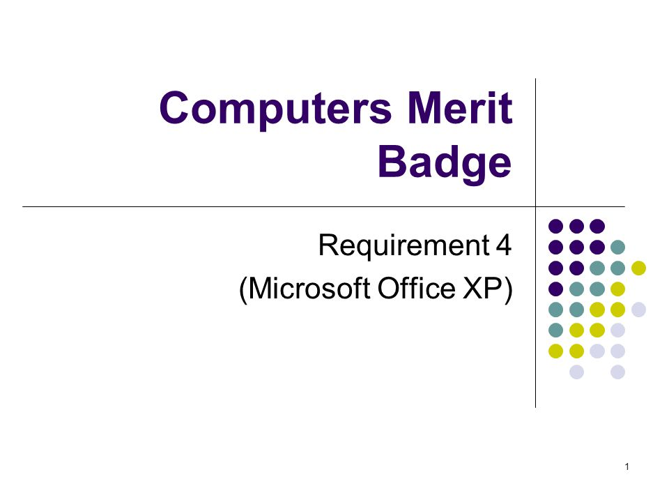 1 Computers Merit Badge Requirement 4 (Microsoft Office XP)