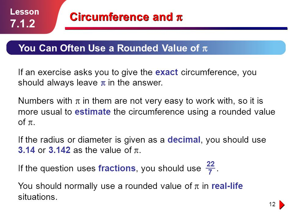 12 You Can Often Use a Rounded Value of Lesson 7.1.2 Circumference and If an exercise asks you to give the exact circumference, you should always leav