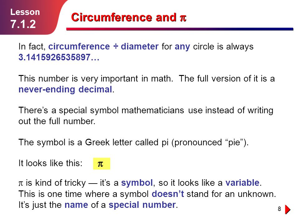 8 Lesson 7.1.2 Circumference and In fact, circumference ÷ diameter for any circle is always 3.1415926535897… This number is very important in math. Th