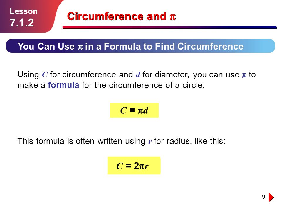9 You Can Use in a Formula to Find Circumference Lesson 7.1.2 Circumference and Using C for circumference and d for diameter, you can use to make a fo
