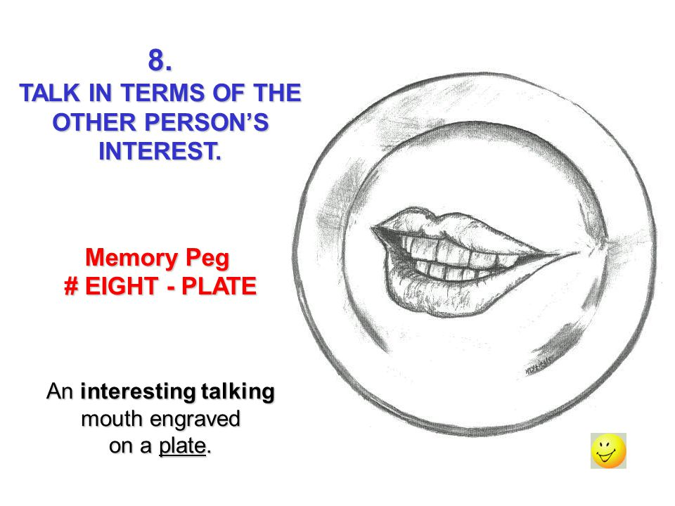 8. TALK IN TERMS OF THE OTHER PERSONS INTEREST. Memory Peg # EIGHT - PLATE An interesting talking mouth engraved on a plate.