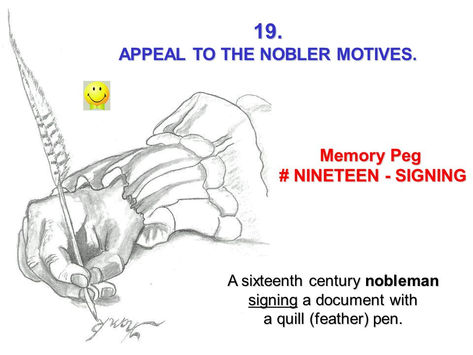 19. APPEAL TO THE NOBLER MOTIVES. Memory Peg # NINETEEN - SIGNING # NINETEEN - SIGNING A sixteenth century nobleman signing a document with a quill (f