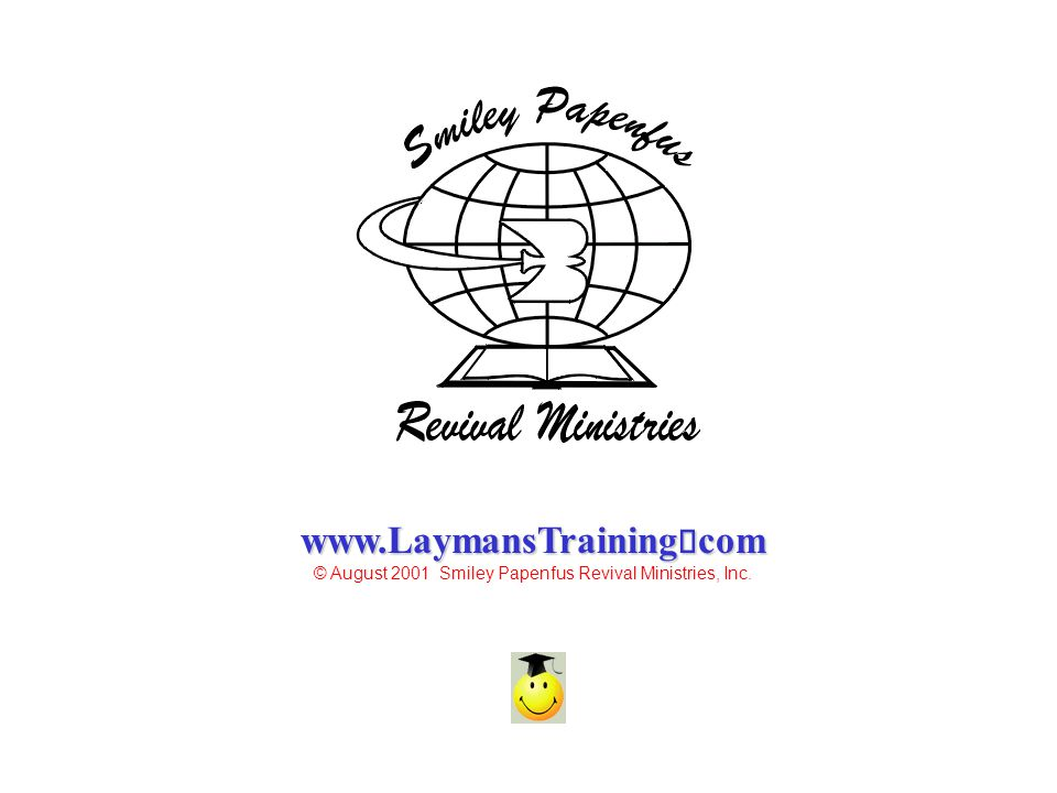 www.LaymansTraining com © August 2001 Smiley Papenfus Revival Ministries, Inc.