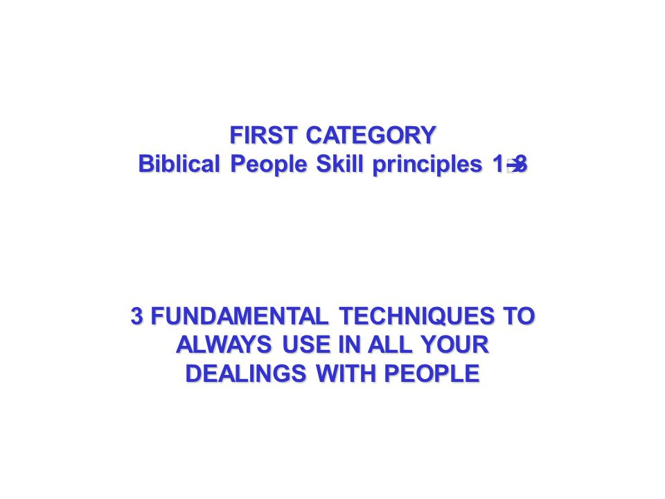 FIRST CATEGORY Biblical People Skill principles 1 3 3 FUNDAMENTAL TECHNIQUES TO ALWAYS USE IN ALL YOUR DEALINGS WITH PEOPLE