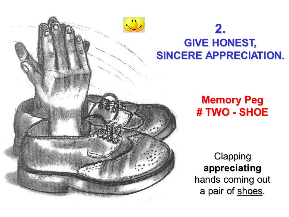 2. GIVE HONEST, SINCERE APPRECIATION. Memory Peg # TWO - SHOE Clapping appreciating hands coming out a pair of shoes.