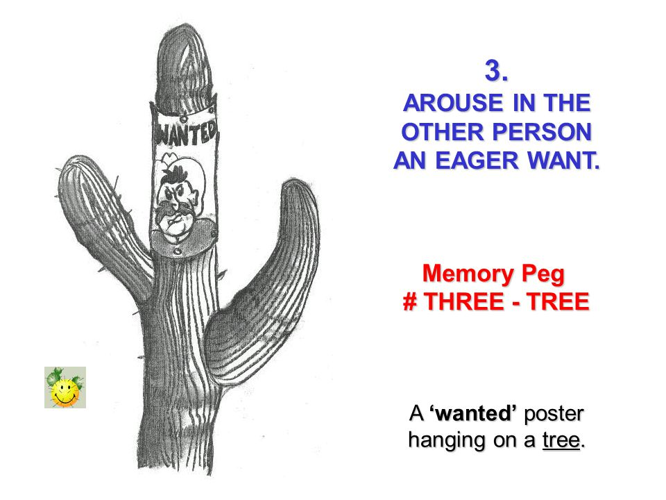3. AROUSE IN THE OTHER PERSON AN EAGER WANT. Memory Peg # THREE - TREE A wanted poster hanging on a tree.