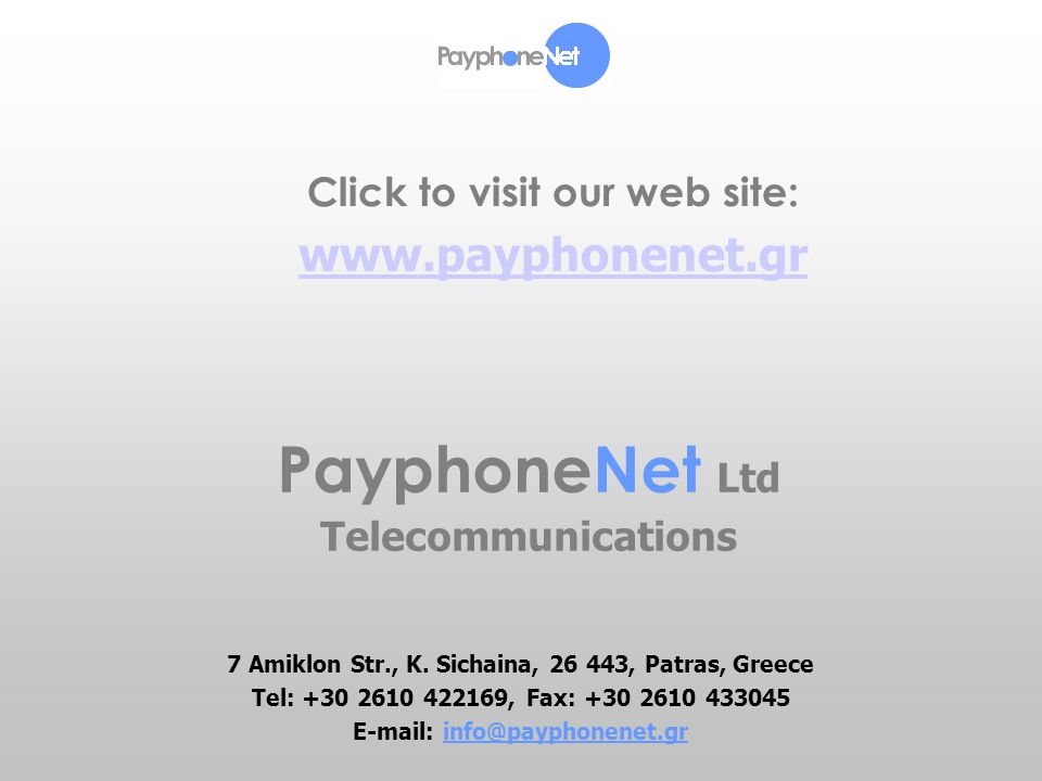 2 PayphoneNet Ltd - Telecommunications Company Profile PayphoneNet was founded in 1991 and began its operation aiming at the creation of a new telecommunications company with one exclusive and unique intention; the specialization in the field of public applications, with the aspiration to constitute the most important and bigger supplier of relative products and services in Greece.