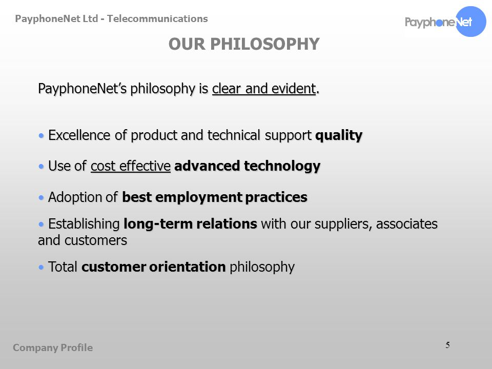 5 PayphoneNet Ltd - Telecommunications OUR PHILOSOPHY Company Profile PayphoneNets philosophy is clear and evident.