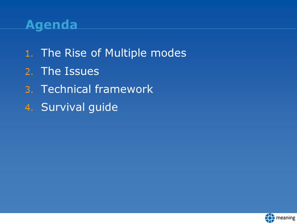 Agenda 1. The Rise of Multiple modes 2. The Issues 3. Technical framework 4. Survival guide