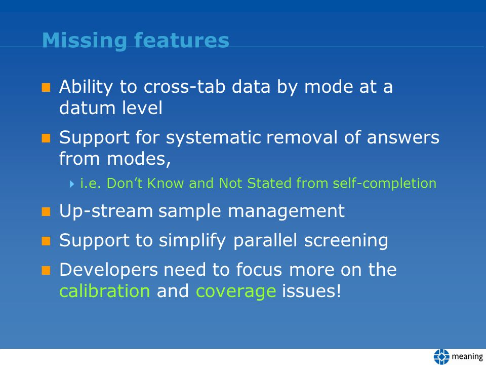 Missing features Ability to cross-tab data by mode at a datum level Support for systematic removal of answers from modes, i.e. Dont Know and Not State