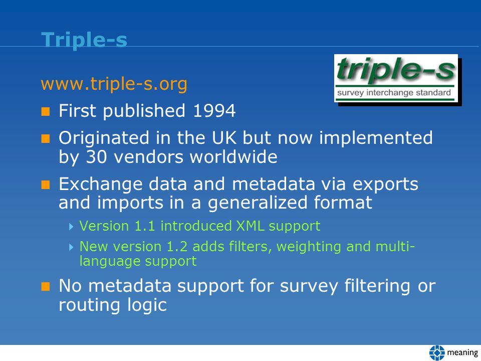 Triple-s www.triple-s.org First published 1994 Originated in the UK but now implemented by 30 vendors worldwide Exchange data and metadata via exports