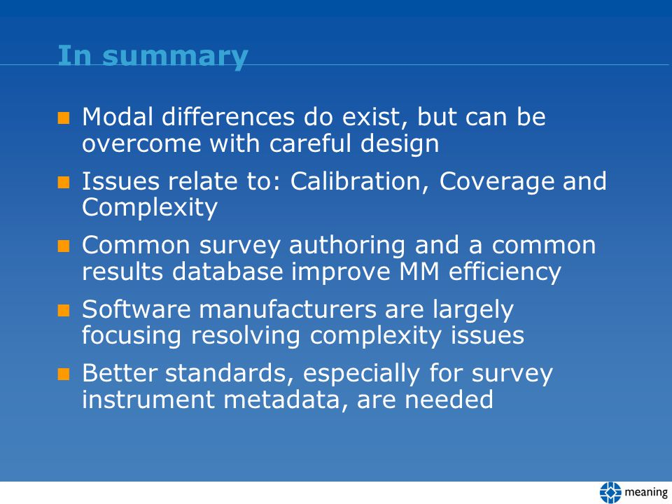 In summary Modal differences do exist, but can be overcome with careful design Issues relate to: Calibration, Coverage and Complexity Common survey au