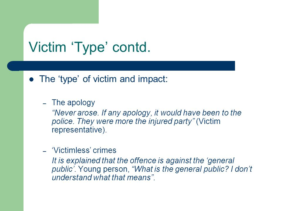Victim Type contd. The type of victim and impact: – The apology Never arose.