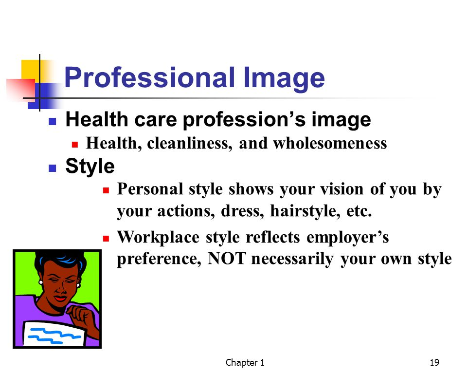 Chapter 119 Professional Image Health care professions image Health, cleanliness, and wholesomeness Style Personal style shows your vision of you by your actions, dress, hairstyle, etc.