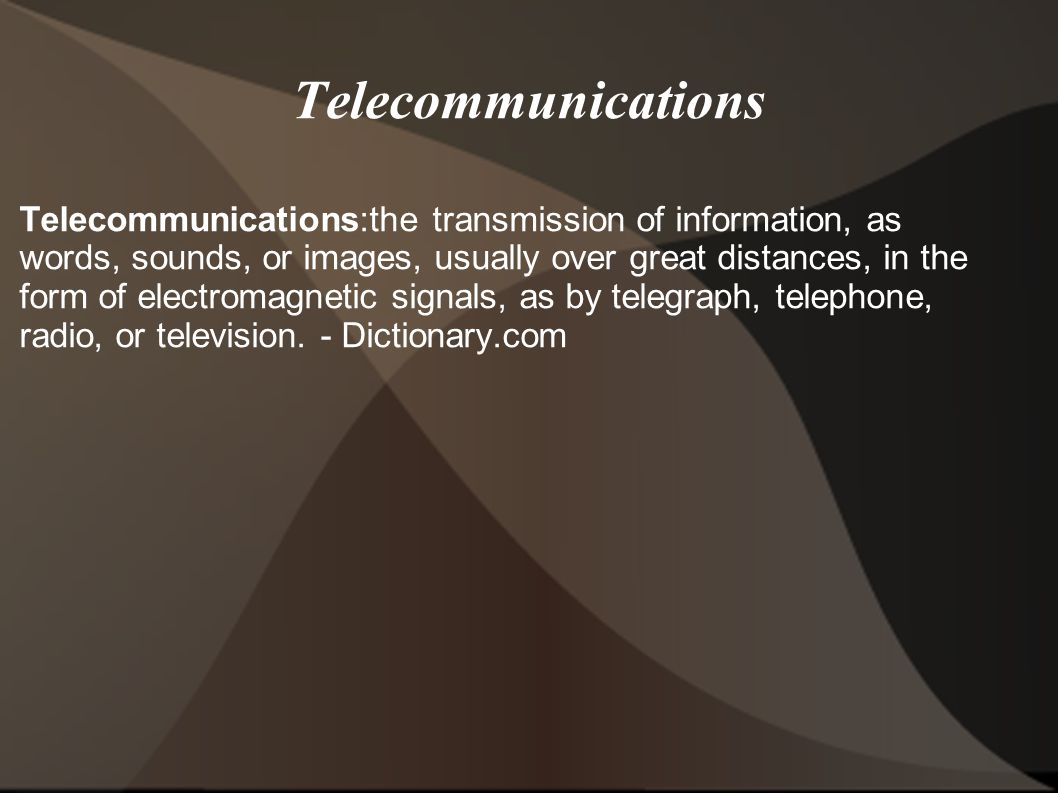 Telecommunications Telecommunications:the transmission of information, as words, sounds, or images, usually over great distances, in the form of electromagnetic signals, as by telegraph, telephone, radio, or television.