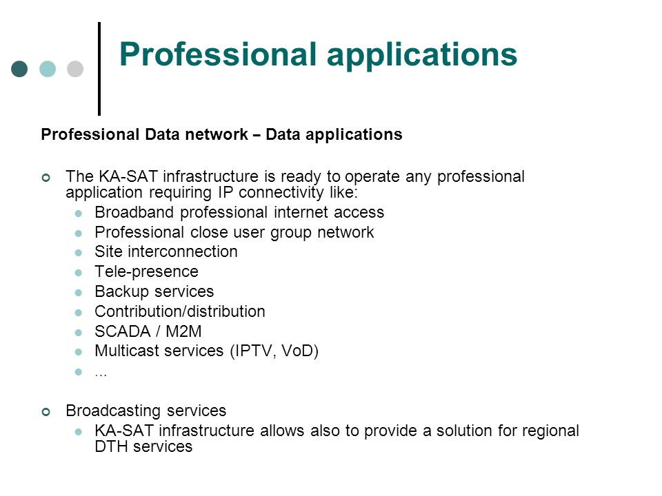 Professional Data network – Data applications The KA-SAT infrastructure is ready to operate any professional application requiring IP connectivity lik