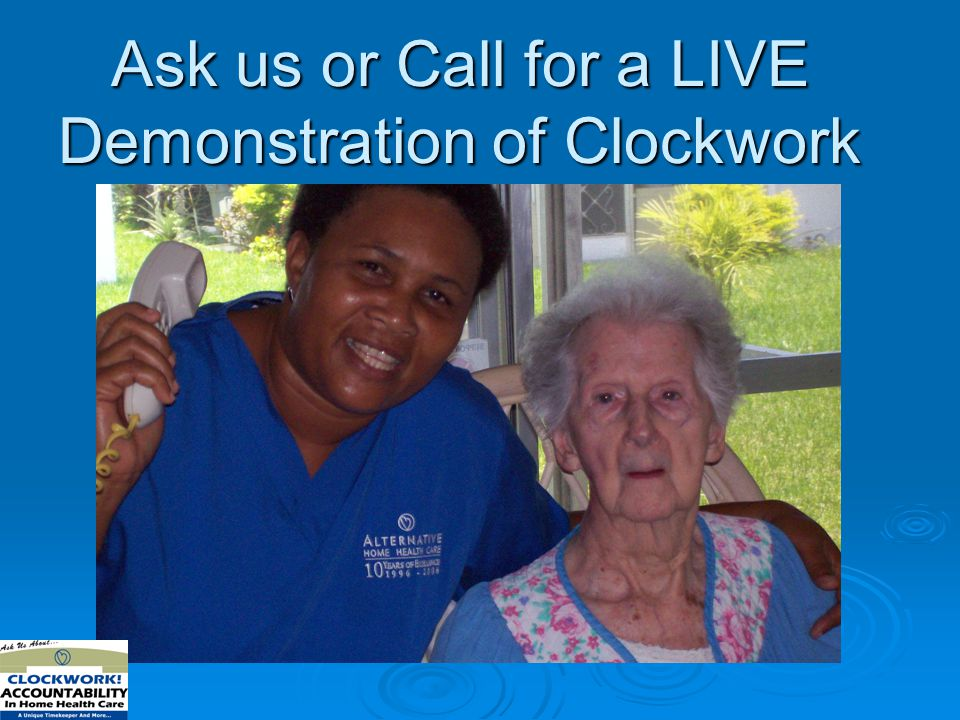 Ask us or Call for a LIVE Demonstration of Clockwork