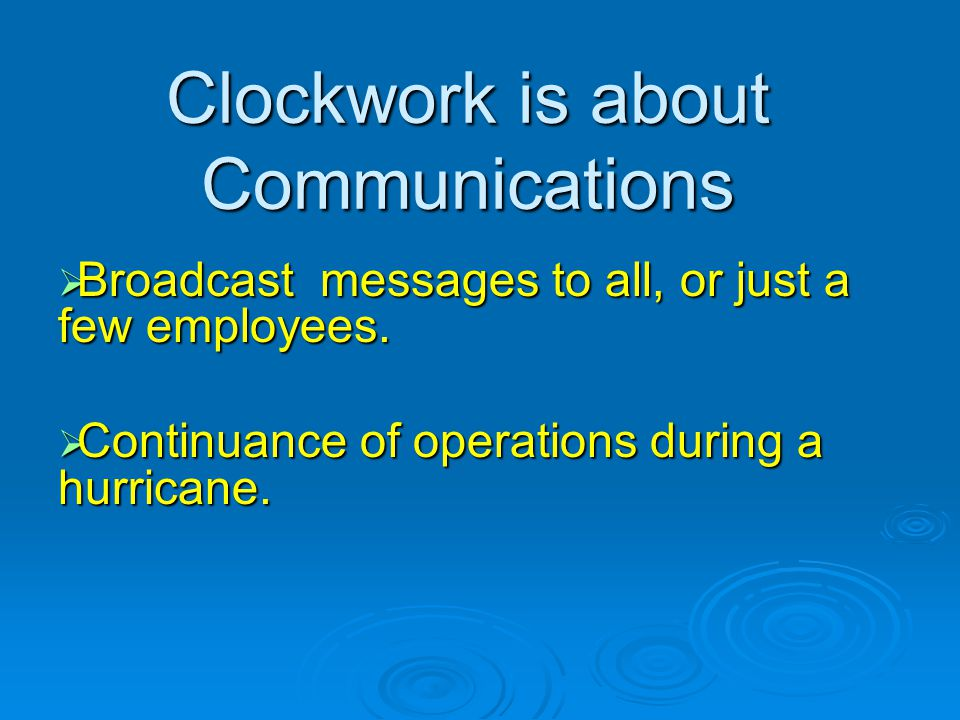 Clockwork is about Communications Broadcast messages to all, or just a few employees. Broadcast messages to all, or just a few employees. Continuance
