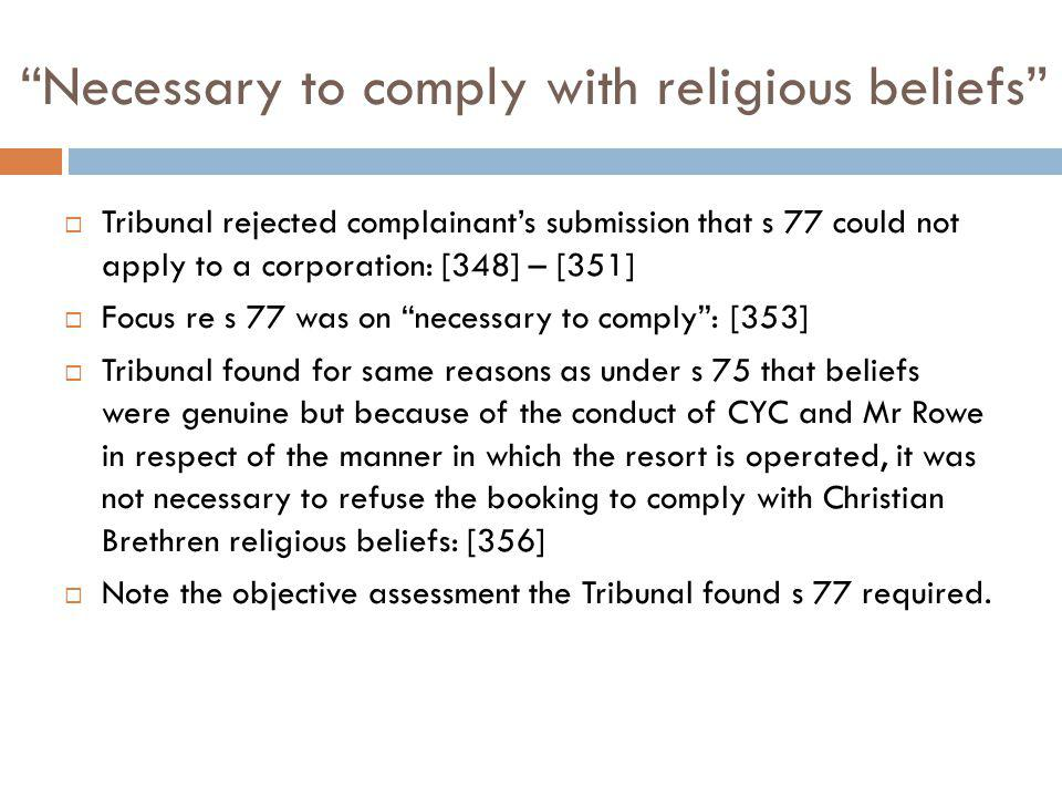 Necessary to comply with religious beliefs Tribunal rejected complainants submission that s 77 could not apply to a corporation: [348] – [351] Focus r