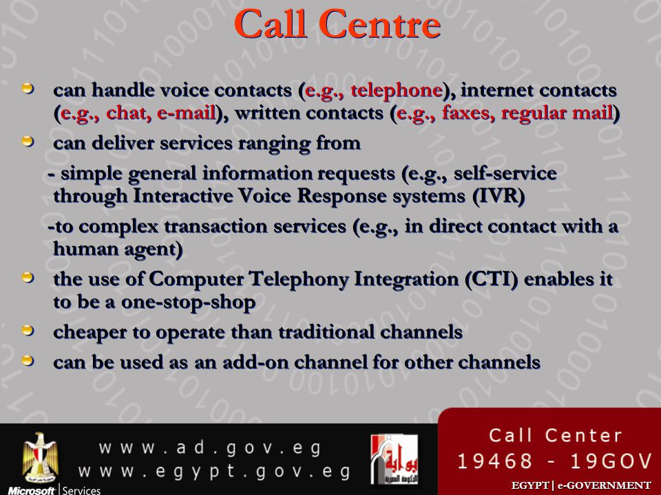 EGYPT | e-GOVERNMENT Call Centre can handle voice contacts (e.g., telephone), internet contacts (e.g., chat, e-mail), written contacts (e.g., faxes, r