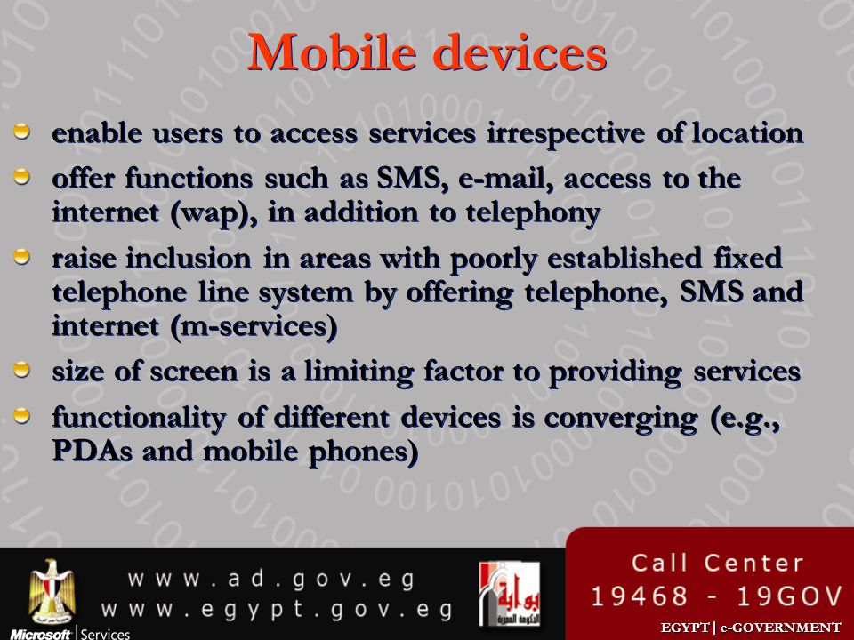 EGYPT | e-GOVERNMENT Mobile devices enable users to access services irrespective of location offer functions such as SMS, e-mail, access to the intern