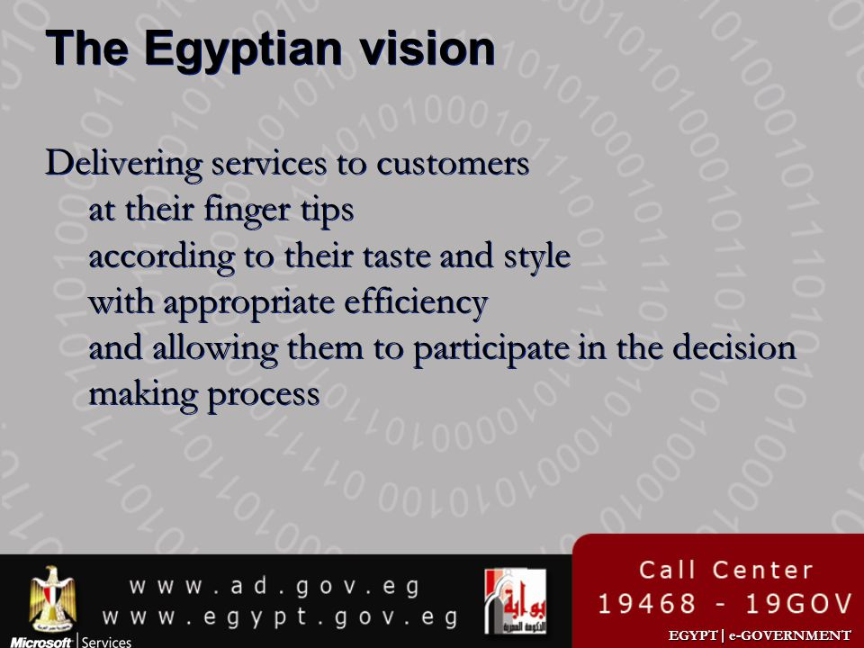 EGYPT | e-GOVERNMENT The Egyptian vision Delivering services to customers at their finger tips according to their taste and style with appropriate eff