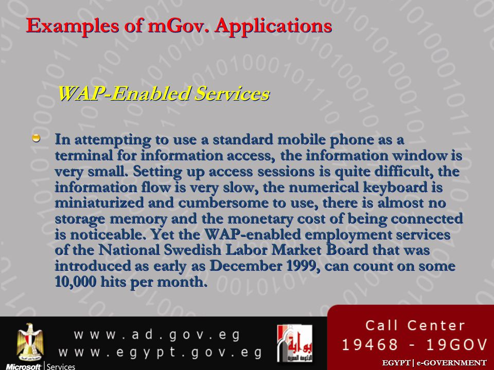 EGYPT | e-GOVERNMENT Examples of mGov. Applications WAP-Enabled Services In attempting to use a standard mobile phone as a terminal for information ac