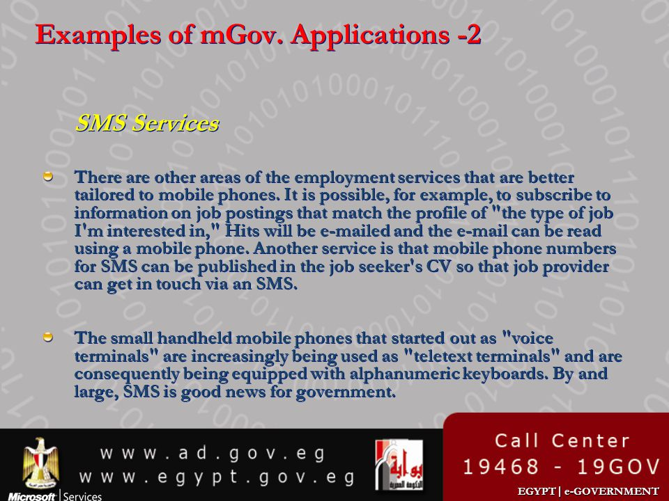 EGYPT | e-GOVERNMENT Examples of mGov. Applications -2 SMS Services There are other areas of the employment services that are better tailored to mobil