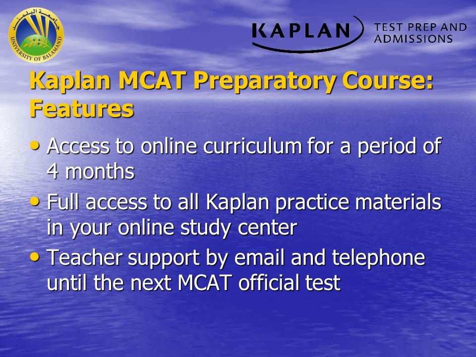 Kaplan MCAT Preparatory Course: Features Access to online curriculum for a period of 4 months Access to online curriculum for a period of 4 months Ful