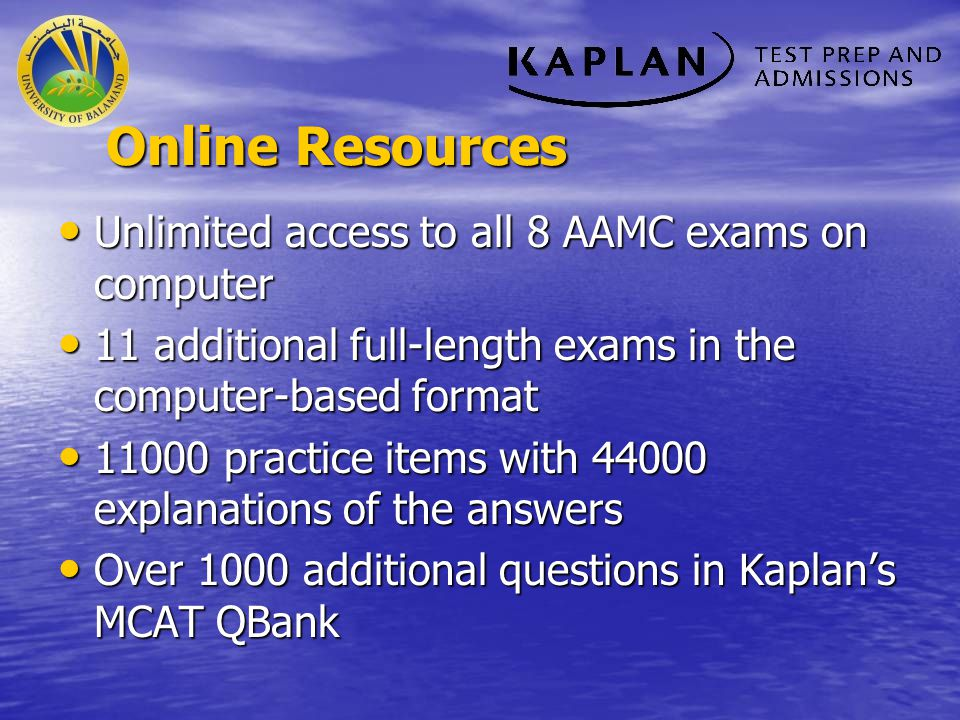 Online Resources Unlimited access to all 8 AAMC exams on computer Unlimited access to all 8 AAMC exams on computer 11 additional full-length exams in