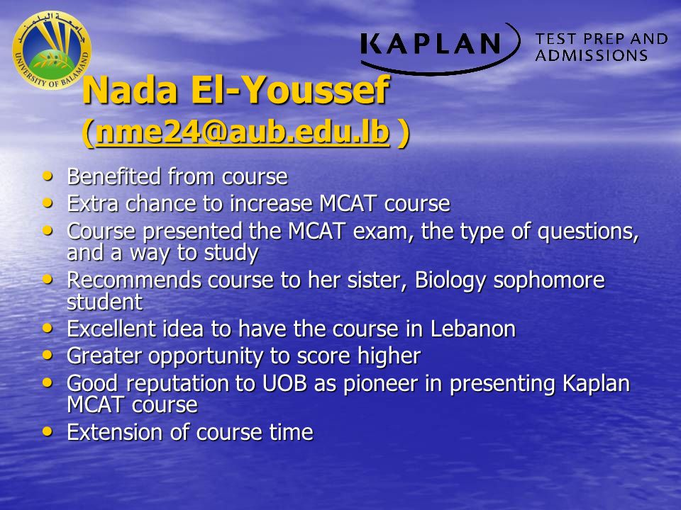 Nada El-Youssef (nme24@aub.edu.lb ) nme24@aub.edu.lb Benefited from course Benefited from course Extra chance to increase MCAT course Extra chance to