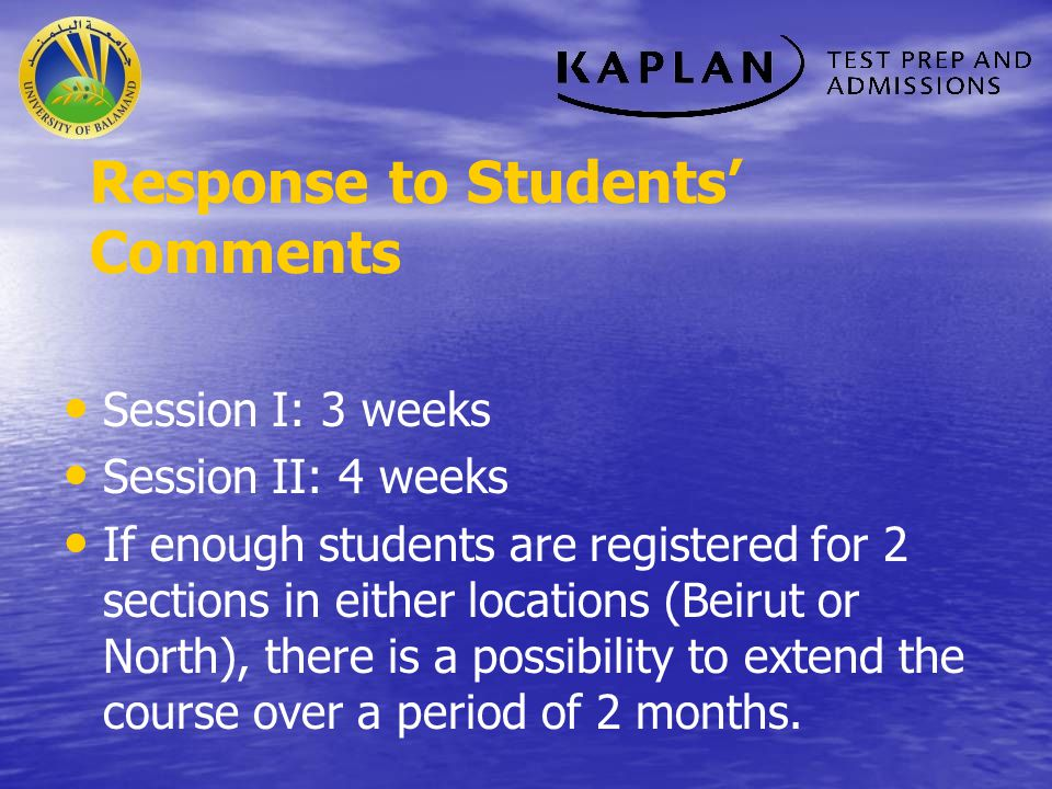 Response to Students Comments Session I: 3 weeks Session II: 4 weeks If enough students are registered for 2 sections in either locations (Beirut or N