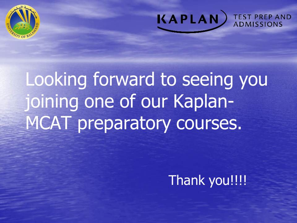 Looking forward to seeing you joining one of our Kaplan- MCAT preparatory courses. Thank you!!!!