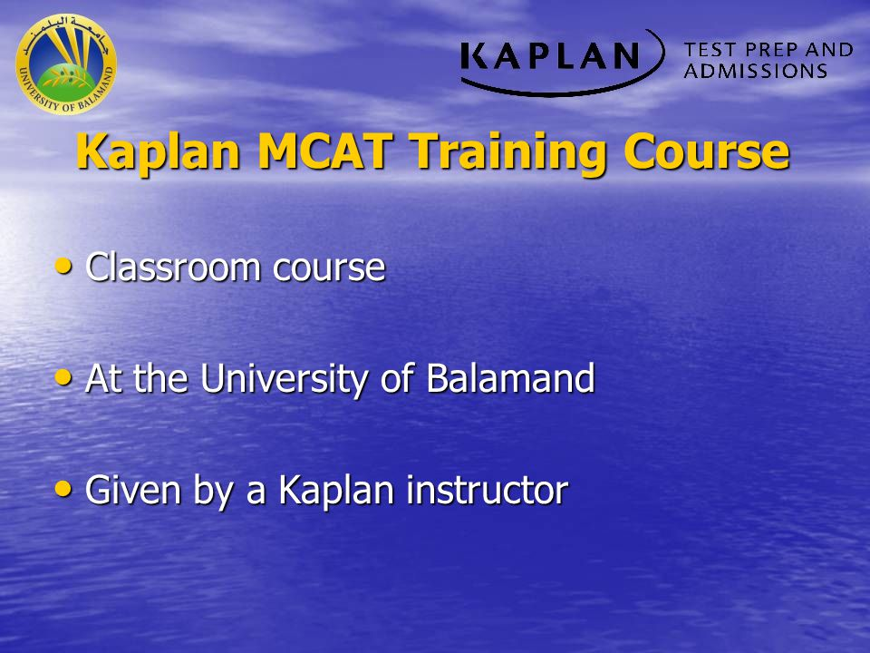Kaplan MCAT Training Course Classroom course Classroom course At the University of Balamand At the University of Balamand Given by a Kaplan instructor
