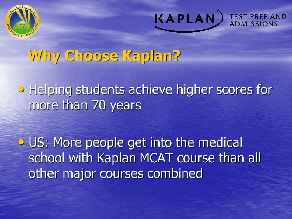 Quotation from Kaplan Webpage As the world leader in test preparation, we provide an edge for high-achieving students seeking competitive academic and professional opportunities.