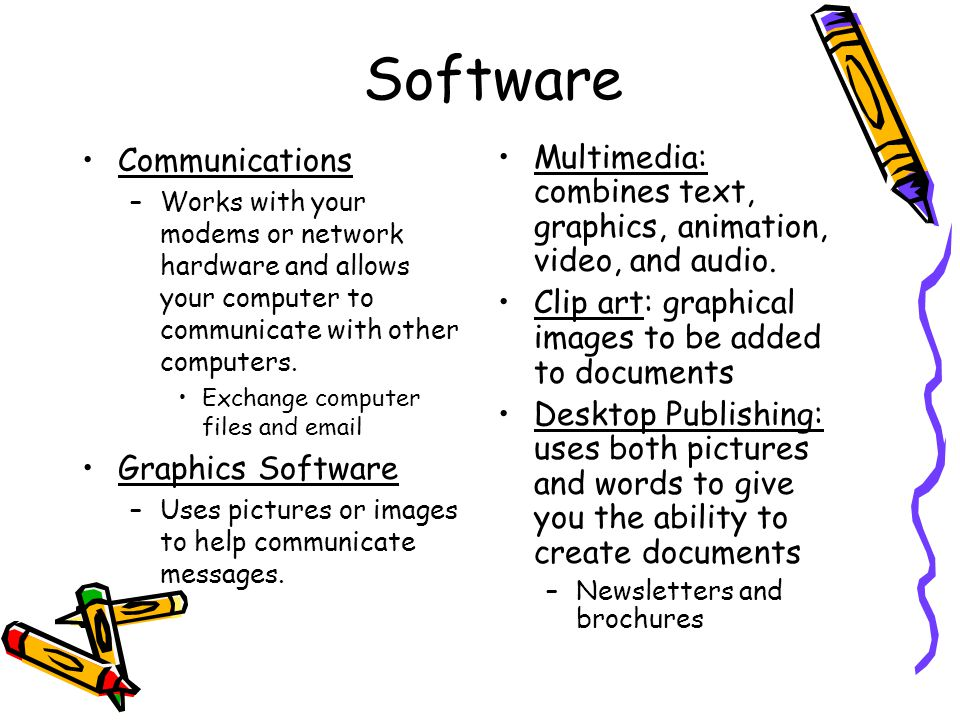 Software Communications –Works with your modems or network hardware and allows your computer to communicate with other computers. Exchange computer fi