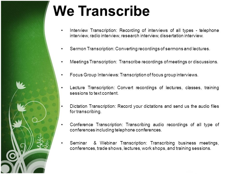 We Transcribe Interview Transcription: Recording of interviews of all types - telephone interview, radio interview, research interview, dissertation interview.