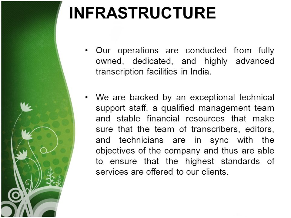 INFRASTRUCTURE Our operations are conducted from fully owned, dedicated, and highly advanced transcription facilities in India.