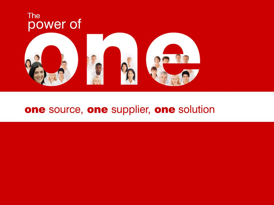 one source, one supplier, one solution The power of