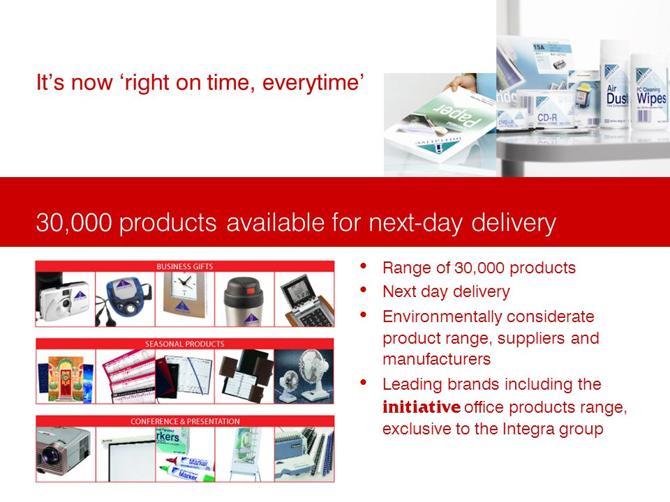 30,000 products available for next-day delivery Its now right on time, everytime Range of 30,000 products Next day delivery Environmentally considerat