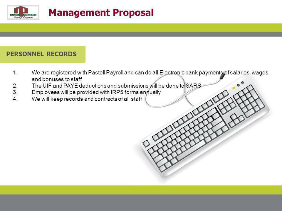 Management Proposal PERSONNEL RECORDS 1.We are registered with Pastell Payroll and can do all Electronic bank payments of salaries, wages and bonuses