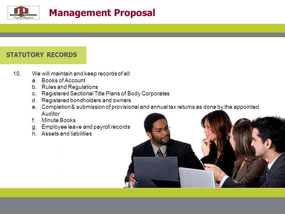 Management Proposal STATUTORY RECORDS 10.We will maintain and keep records of all: a.Books of Account b.Rules and Regulations c.Registered Sectional T