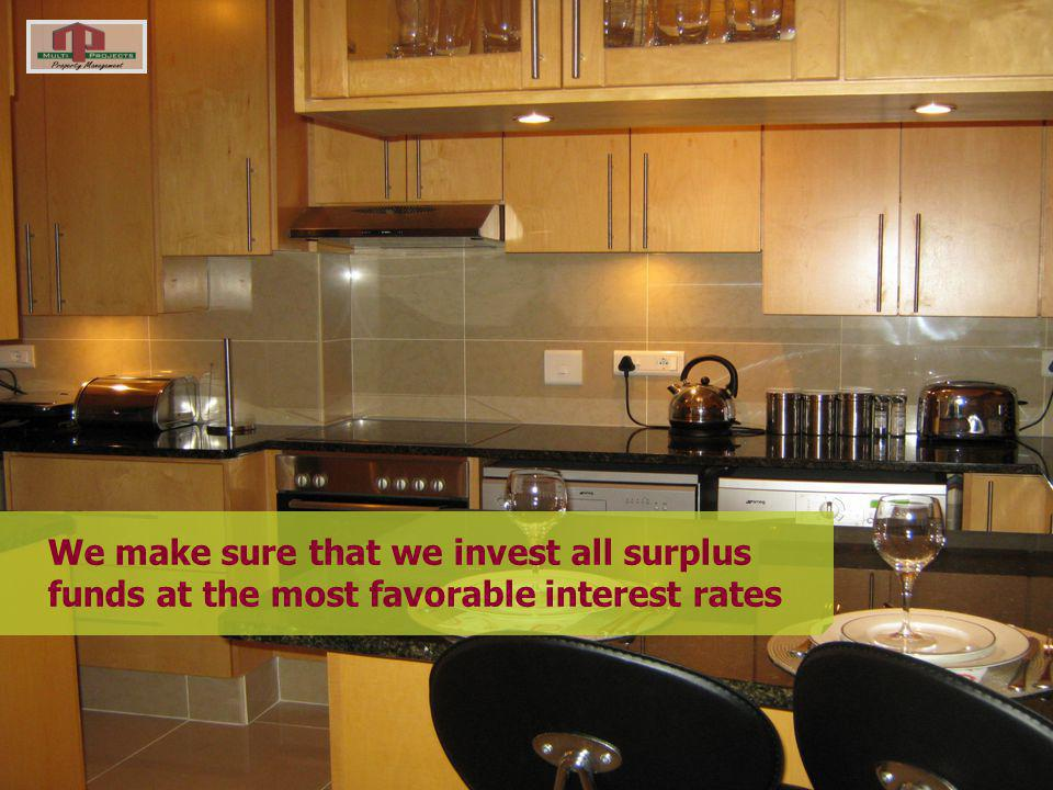 We make sure that we invest all surplus funds at the most favorable interest rates