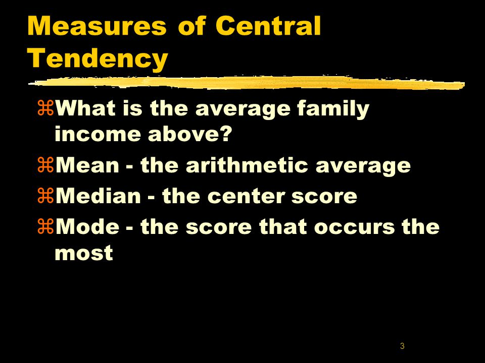 3 Measures of Central Tendency zWhat is the average family income above.