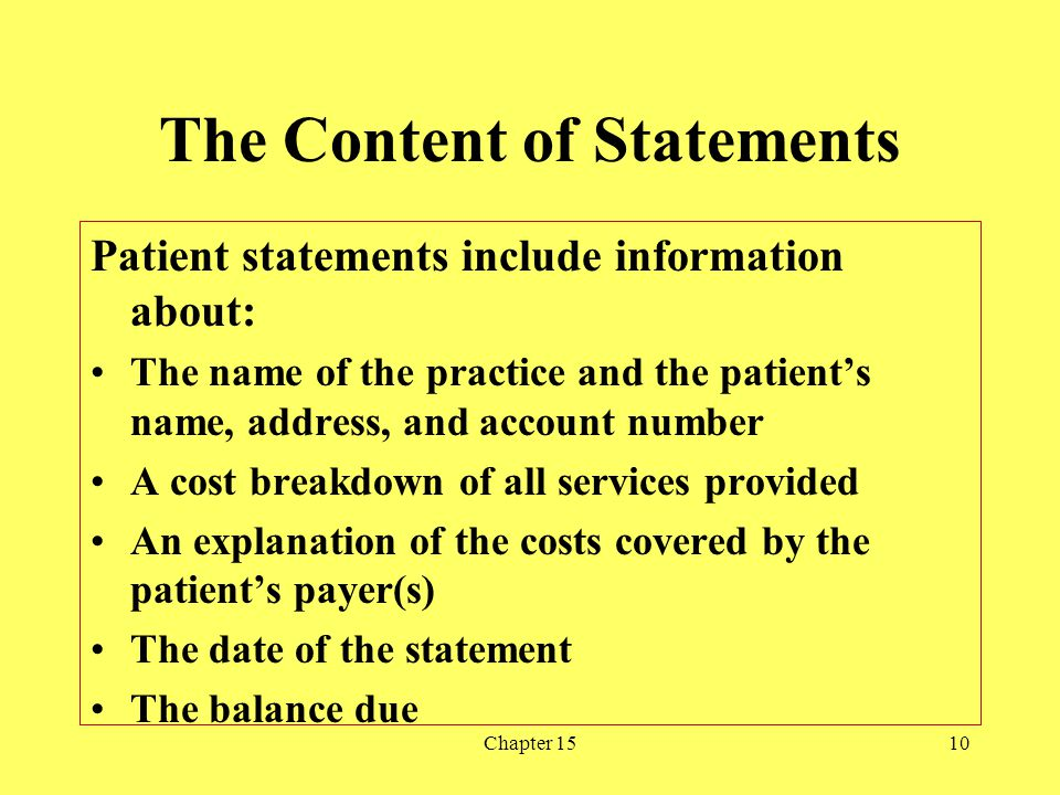 Chapter 1510 The Content of Statements Patient statements include information about: The name of the practice and the patients name, address, and acco