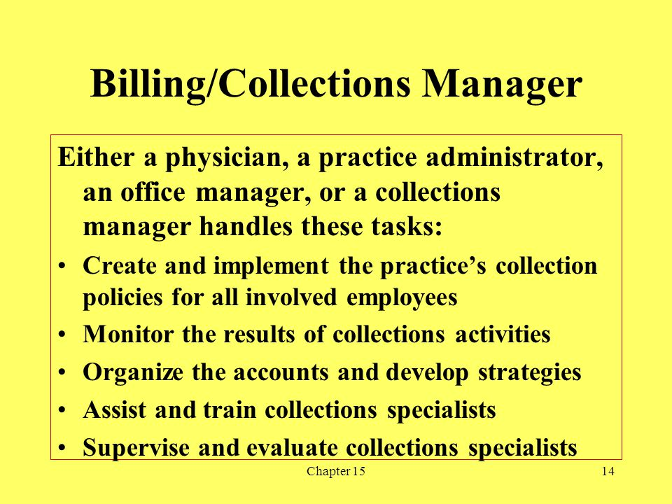 Chapter 1514 Billing/Collections Manager Either a physician, a practice administrator, an office manager, or a collections manager handles these tasks