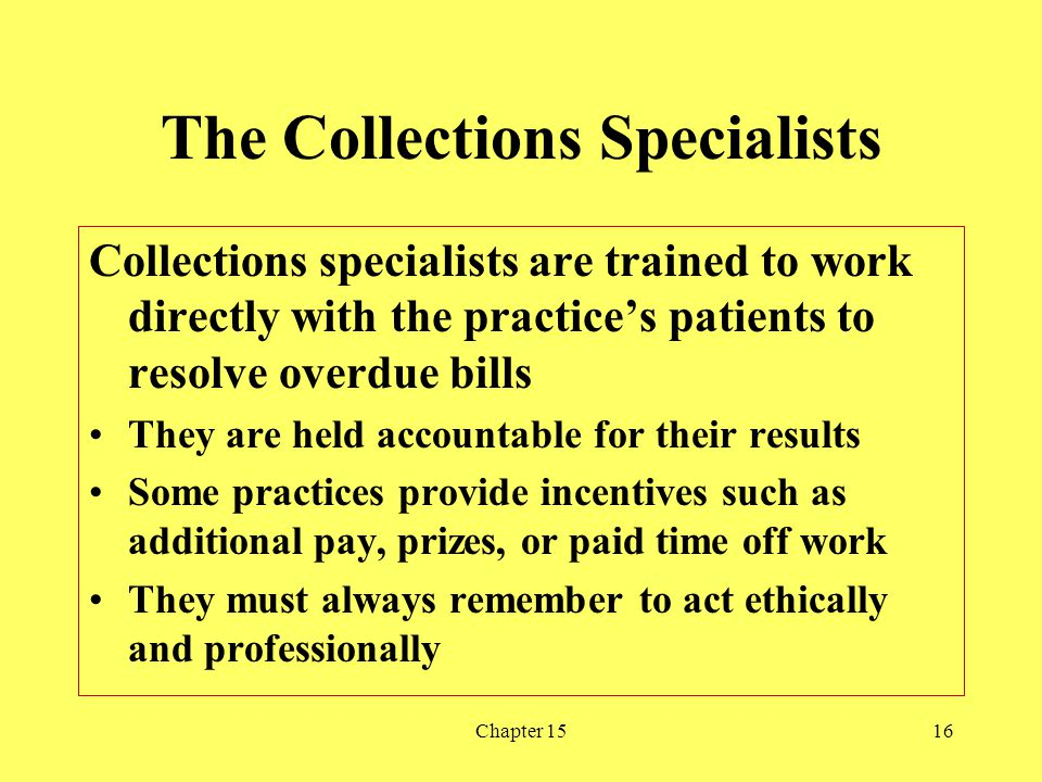 Chapter 1516 The Collections Specialists Collections specialists are trained to work directly with the practices patients to resolve overdue bills The