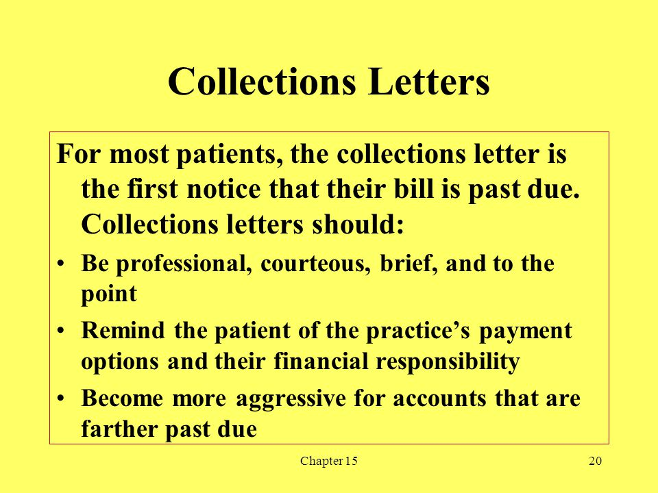 Chapter 1520 Collections Letters For most patients, the collections letter is the first notice that their bill is past due. Collections letters should