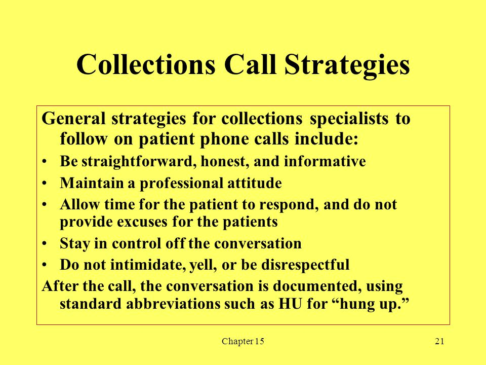 Chapter 1521 Collections Call Strategies General strategies for collections specialists to follow on patient phone calls include: Be straightforward,